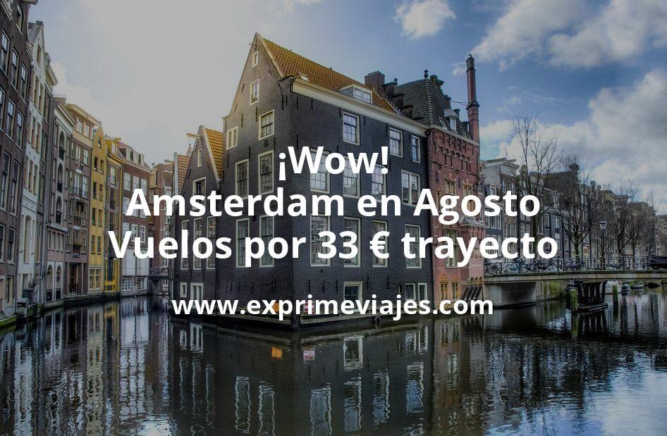 ¡Wow! Amsterdam en Agosto: Vuelos por 33€ trayecto