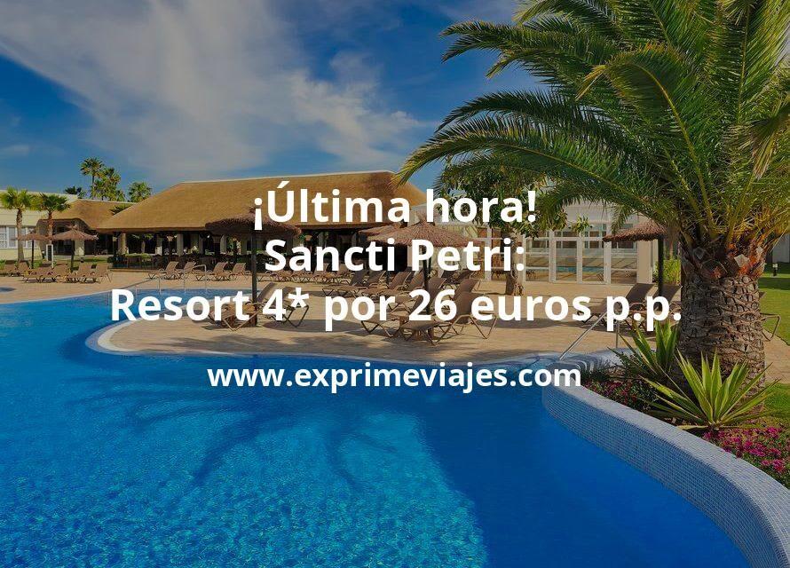 ¡Última hora! Sancti Petri: Resort 4* por 26€ p.p/noche