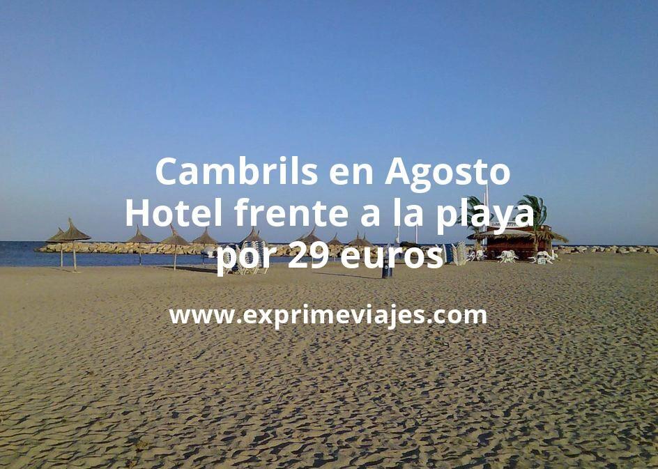 ¡Chollo! Cambrils en Agosto: Hotel frente a la playa por 29€ p.p/noche