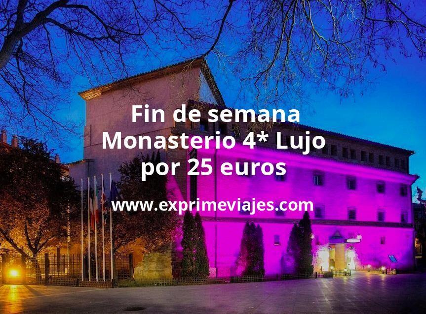 ¡Chollo! Fin de semana: Monasterio 4* Lujo por 25€ p.p/noche
