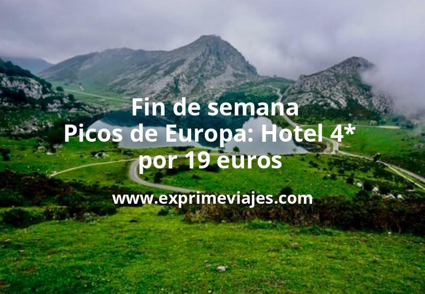 ¡Última hora! Fin de semana Picos de Europa: Hotel 4* por 19€ p.p/noche