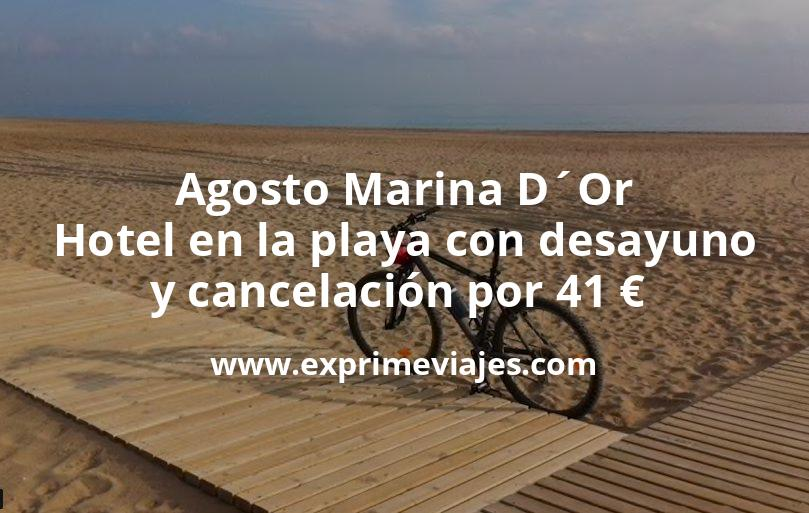Agosto Marina D´Or: Hotel en la playa con desayuno y cancelación por 41€ p.p/noche