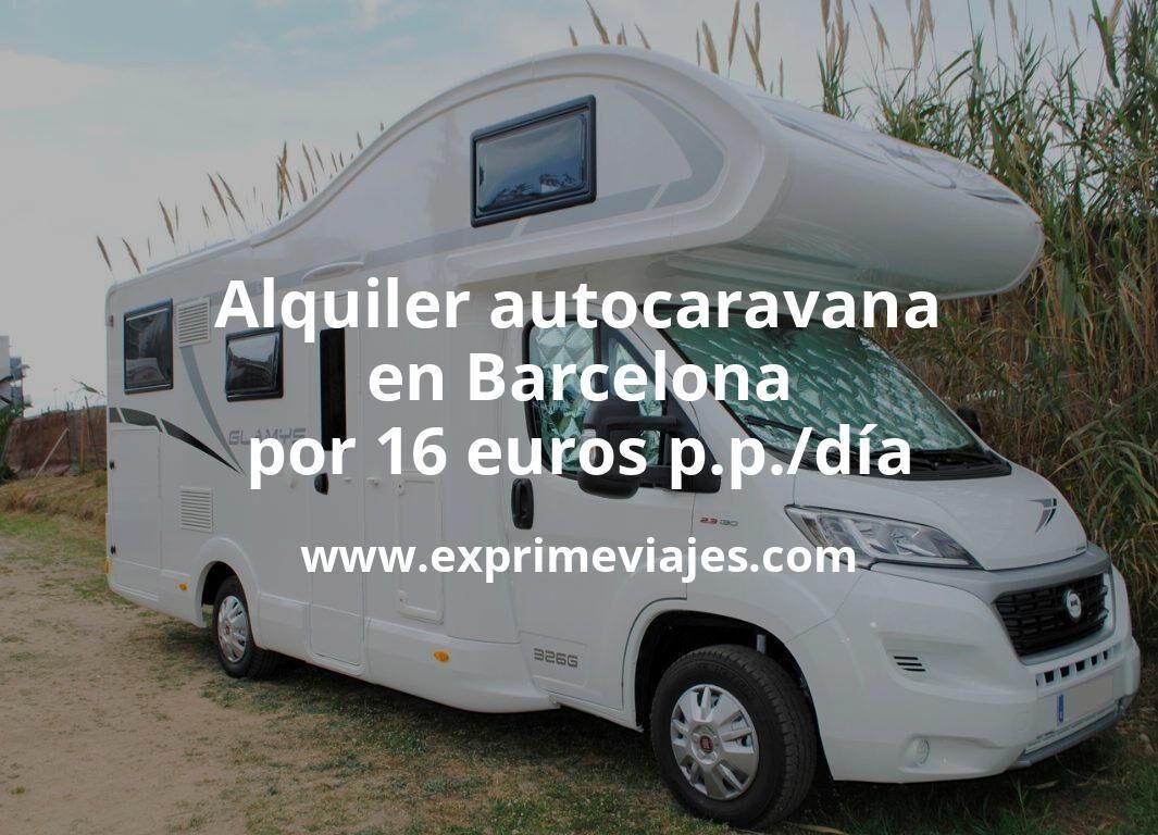 ¡Wow! Alquiler de autocaravana en Barcelona por 16euros p.p./día