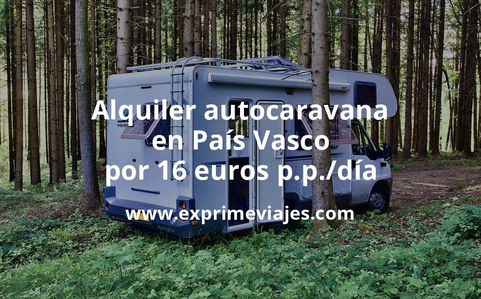 ¡Wow! Alquiler de autocaravana en País Vasco por 16euros p.p./día