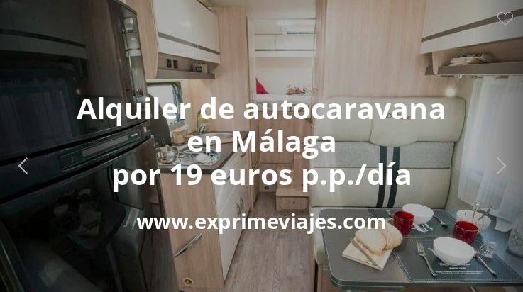 ¡Chollo! Alquiler de autocaravana en Málaga por 19euros p.p./día