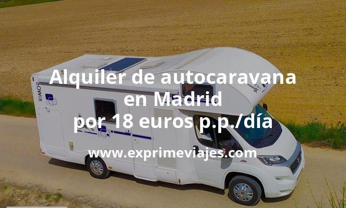 ¡Chollazo! Alquiler de autocaravana en Madrid por 18euros p.p./día