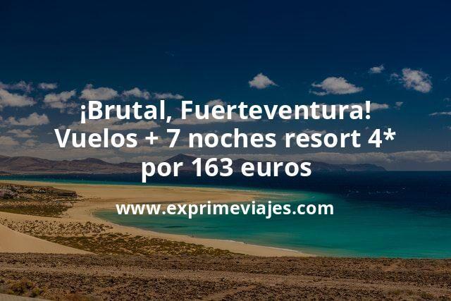 ¡Ofertón! Fuerteventura: Vuelos + 7 noches Resort 4* por 163euros