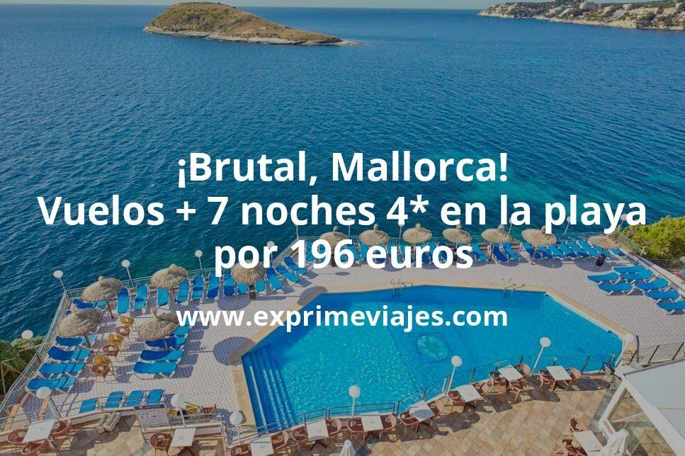 ¡Brutal! Mallorca: Vuelos + 7 noches hotel 4* en la playa por 196euros