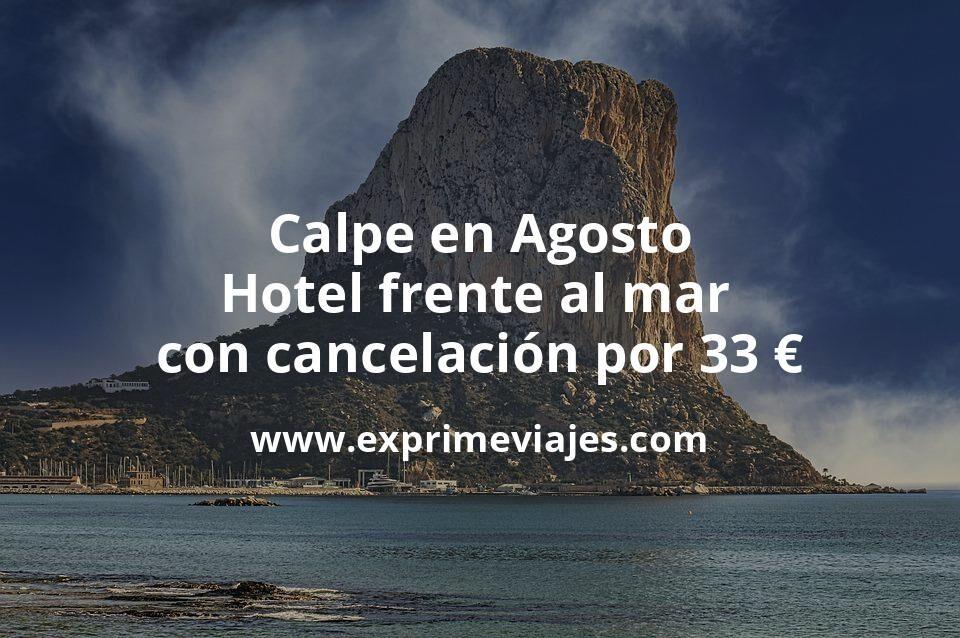 Calpe en Agosto: Hotel frente al mar con cancelación por 33€ p.p/noche
