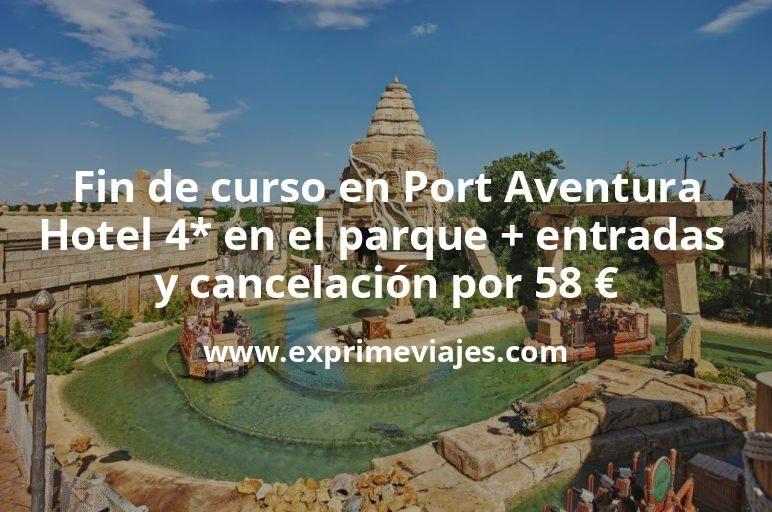Fin de curso en Port Aventura: Hotel 4* en el parque entradas incluidas y cancelación por 58€ p.p/noche