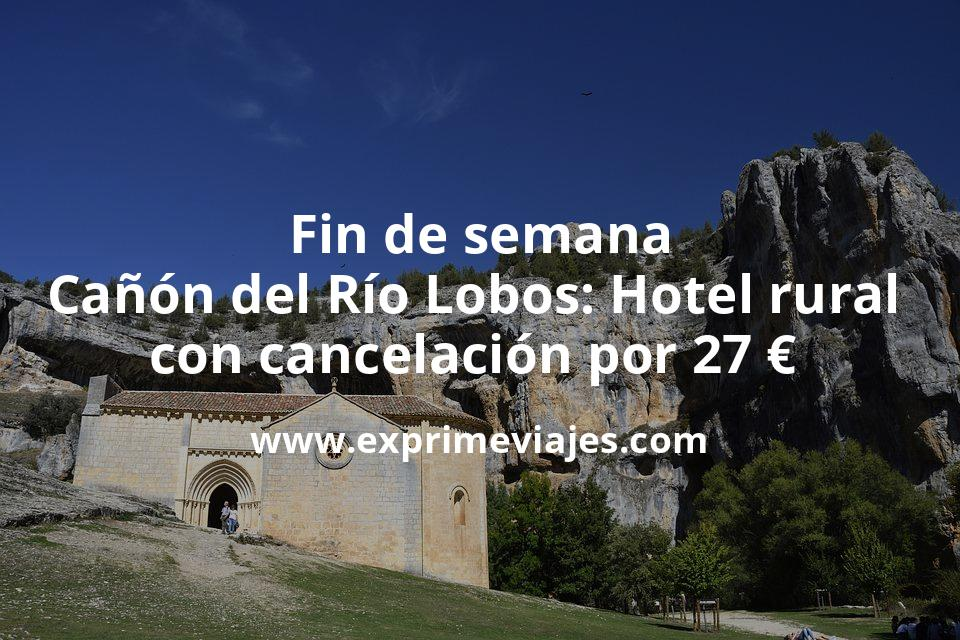 Fin de Semana Cañón del Río Lobos: Hotel rural con cancelación por 27€ p.p/noche