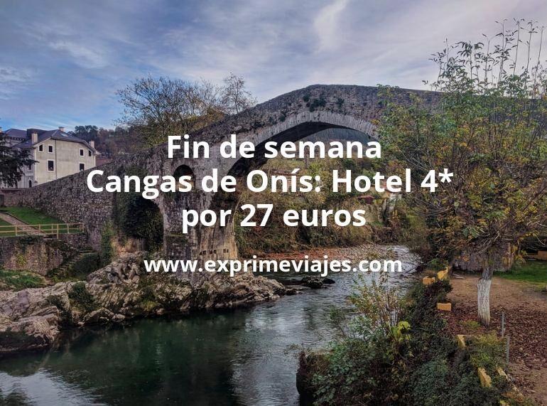 Fin de semana Cangas de Onís: Hotel 4* por 27€ p.p/noche