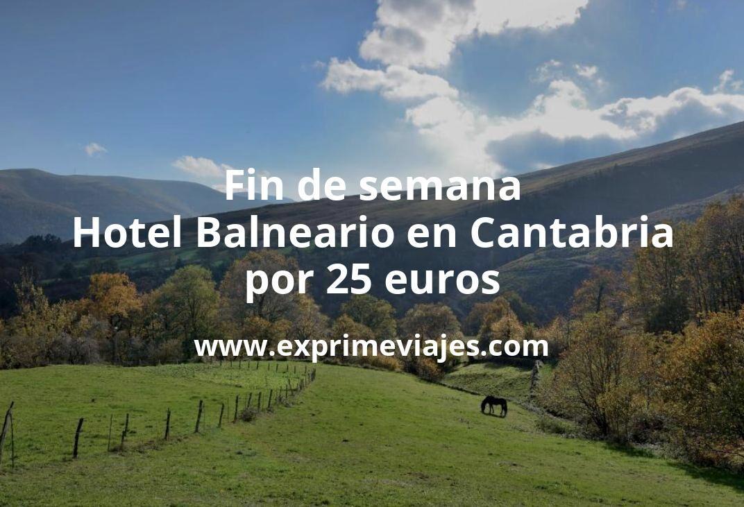¡Chollazo! Fin de semana en Hotel Balneario en Cantabria por 25€ p.p/noche