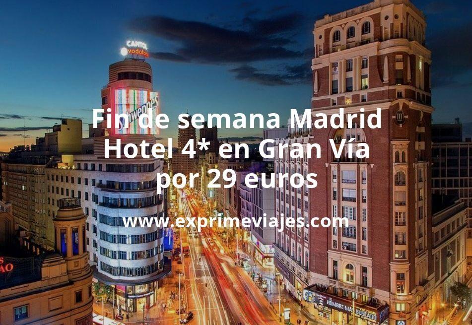 ¡Wow! Fin de semana Madrid: Hotel 4* en Gran Vía por 29€ p.p/noche