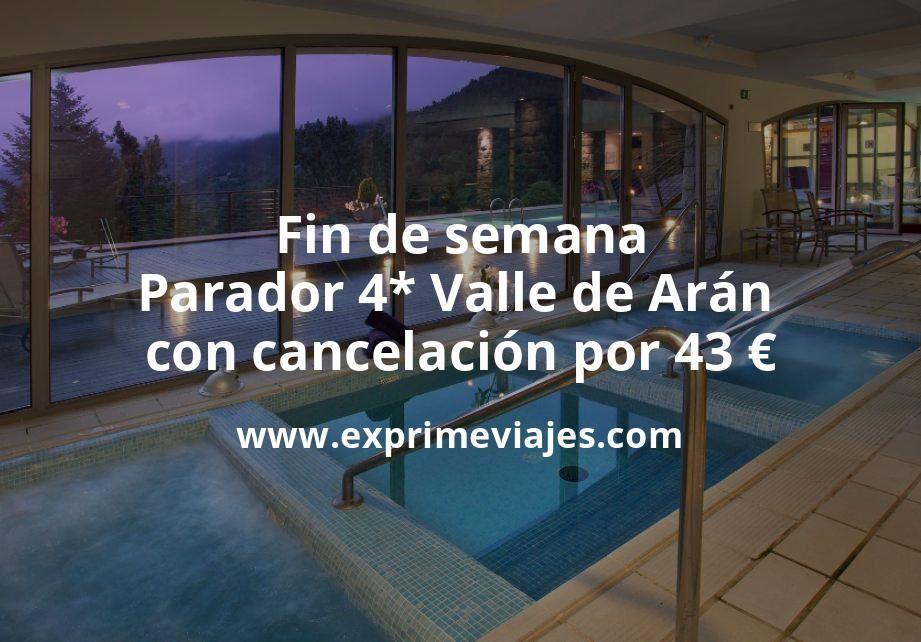 Fin de semana: Parador 4* Valle de Arán con cancelación por 43€ p.p/noche