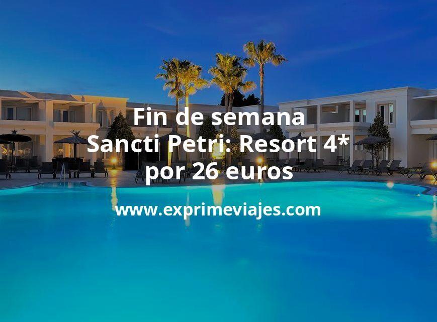 ¡Chollazo! Fin de semana en Sancti Petri: Resort 4* por 26€ p.p/noche