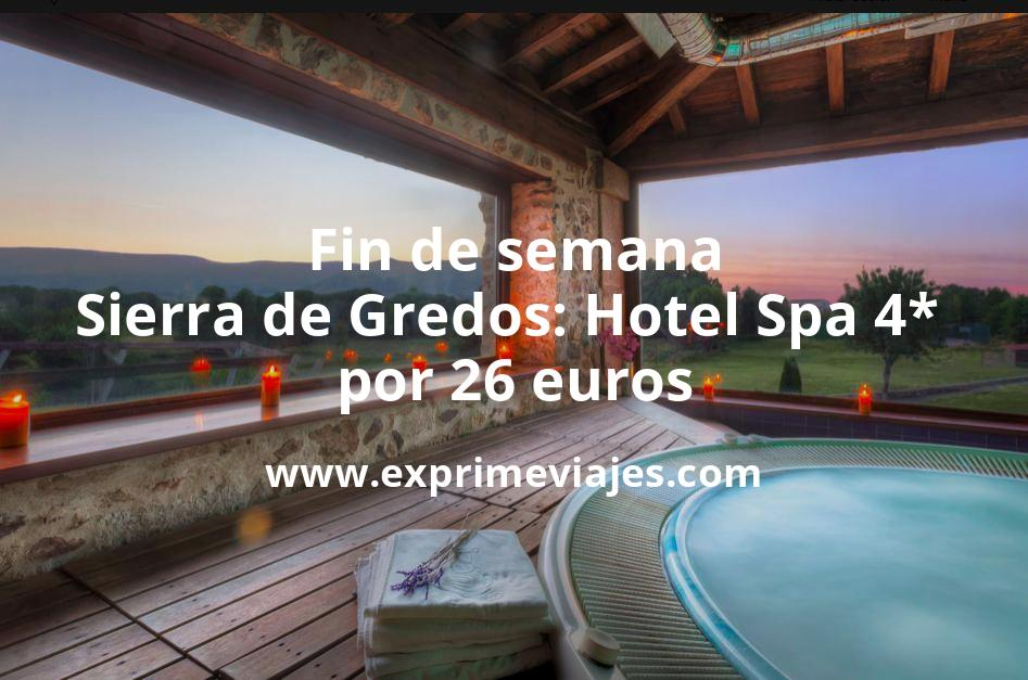 ¡Wow! Fin de semana Sierra de Gredos: Hotel Spa 4* por 26€ p.p/noche