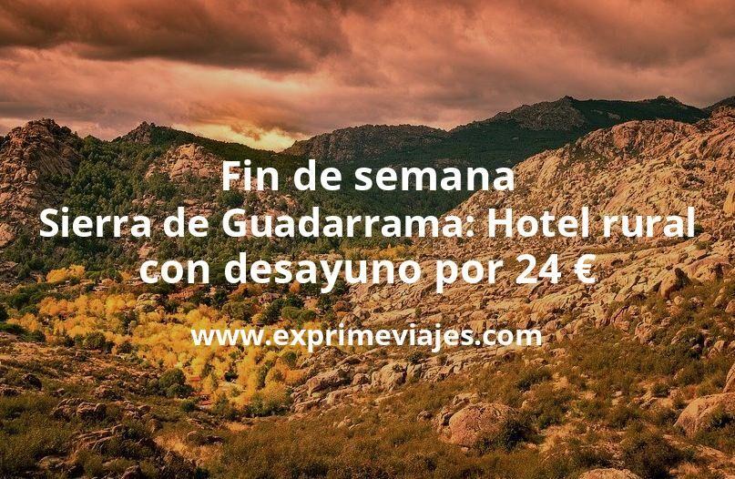 Fin de semana Sierra de Guadarrama: Hotel rural con desayuno por 24euros p.p./noche