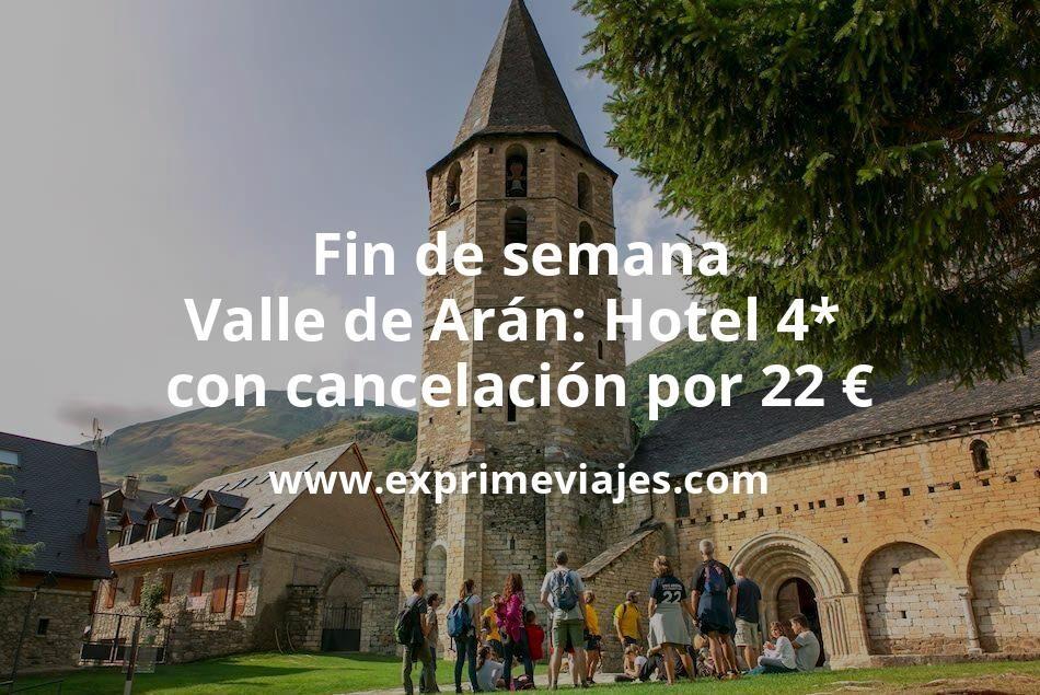 ¡Chollazo! Fin de semana Valle de Arán: Hotel 4* con cancelación por 22€ p.p/noche