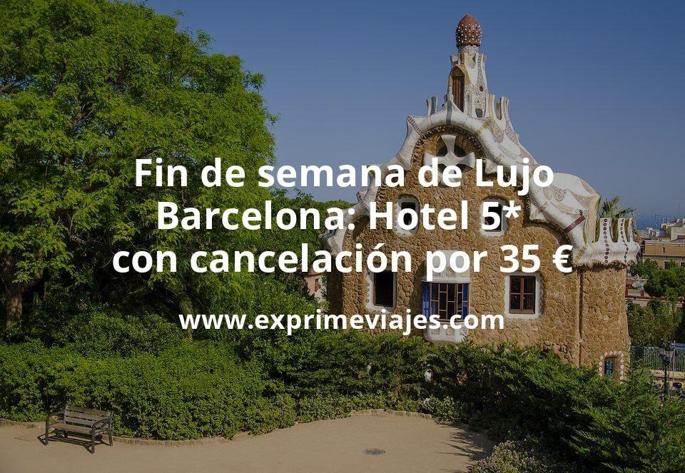 Fin de semana Lujo en Barcelona: Hotel 5* con cancelación por 35€ p.p/noche