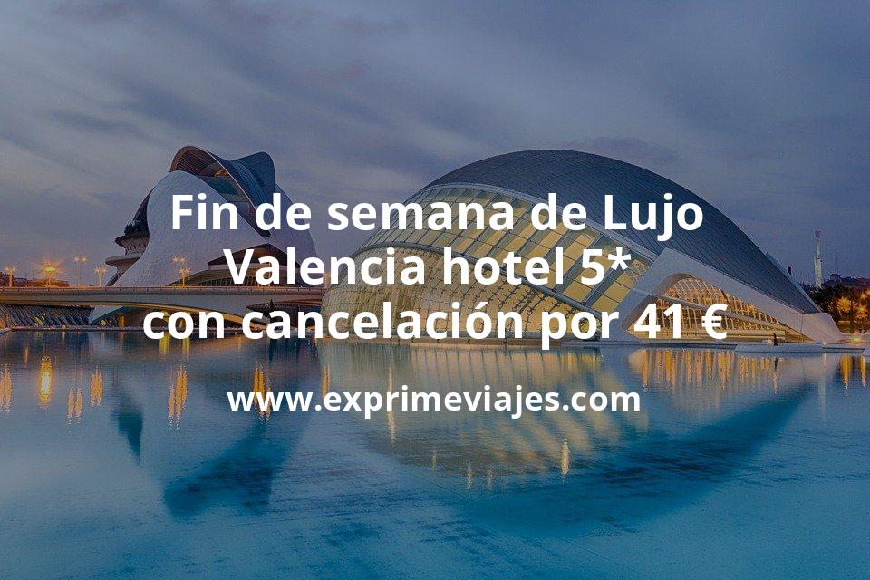 Fin de semana de Lujo: Valencia hotel 5* con cancelación por 41€ p.p/noche