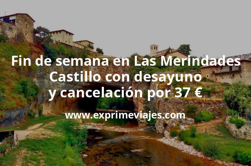 Fin de semana en Las Merindades: Castillo con desayuno y cancelación por 37€ p.p/noche