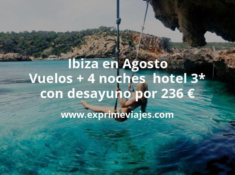 Ibiza en Agosto: Vuelos + 4 noches con desayuno por 236euros