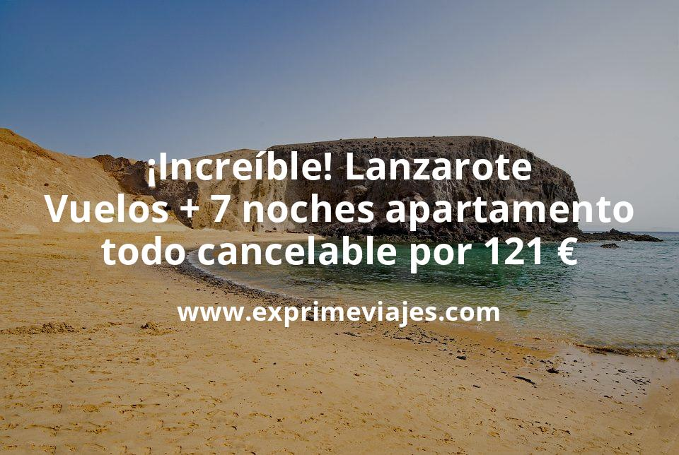 ¡Increíble! Lanzarote: Vuelos + 7 noches apartamento todo cancelable por 121euros