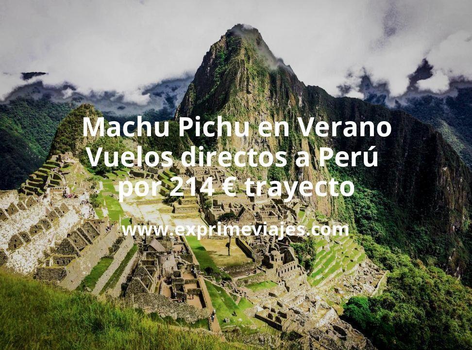 Machu Pichu en Verano: Vuelos directos a Perú por 214euros trayecto