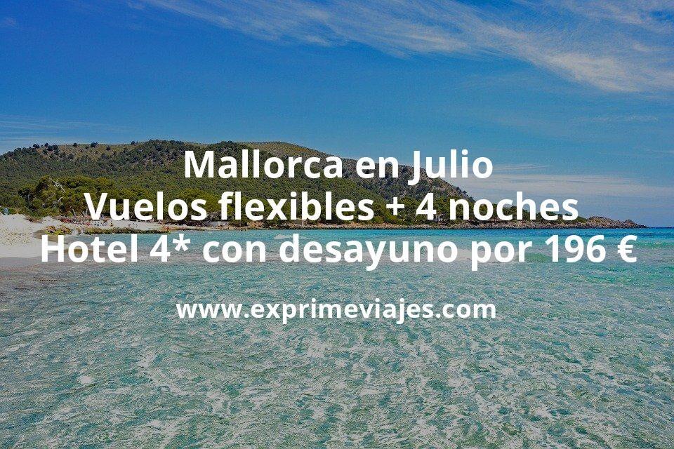 Mallorca en Julio: Vuelos flexibles + 4 noches hotel 4* con desayuno por 196euros