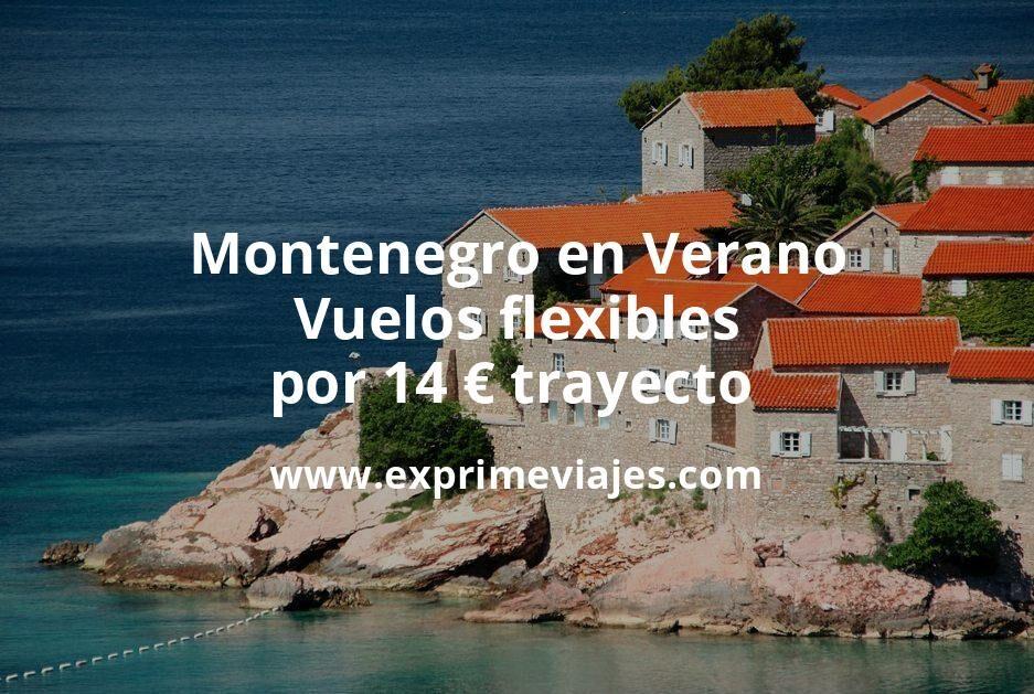 ¡Chollazo! Montenegro en Verano: Vuelos flexibles por 14euros trayecto