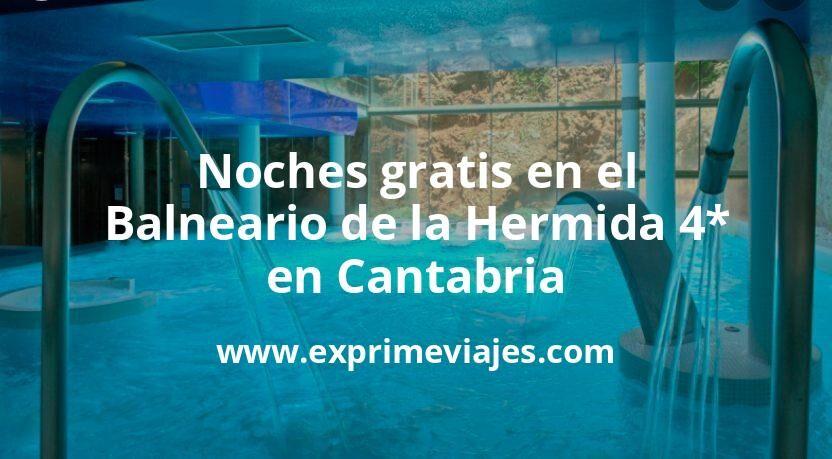 Noches gratis en el Hotel Balneario La Hermida 4* en Cantabria