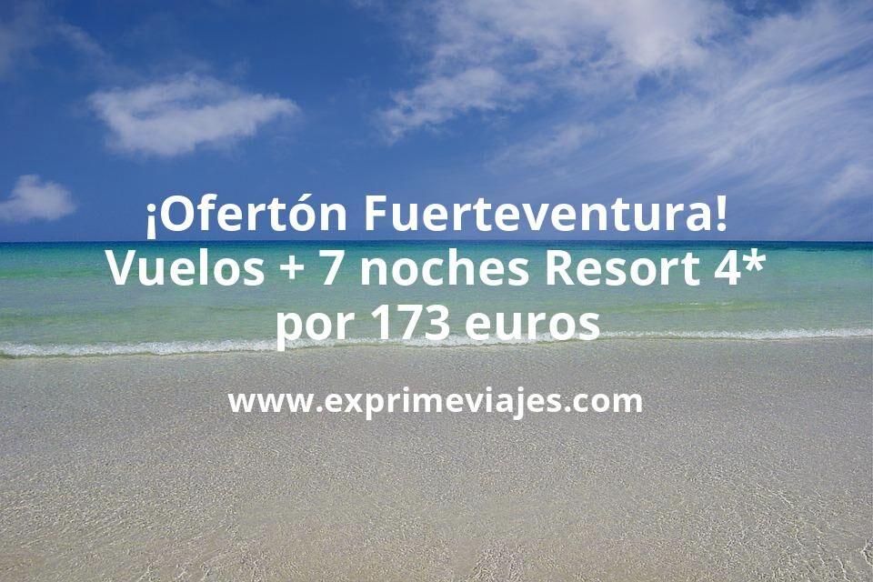 ¡Ofertón! Fuerteventura: Vuelos + 7 noches Resort 4* por 173euros