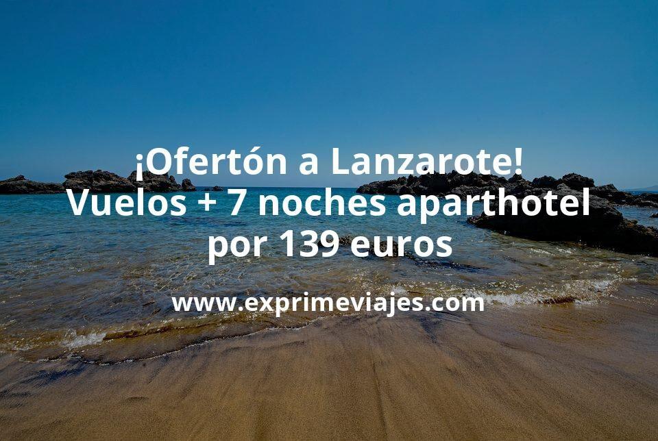 ¡Brutal! Lanzarote: Vuelos + 7 noches aparthotel por 139euros