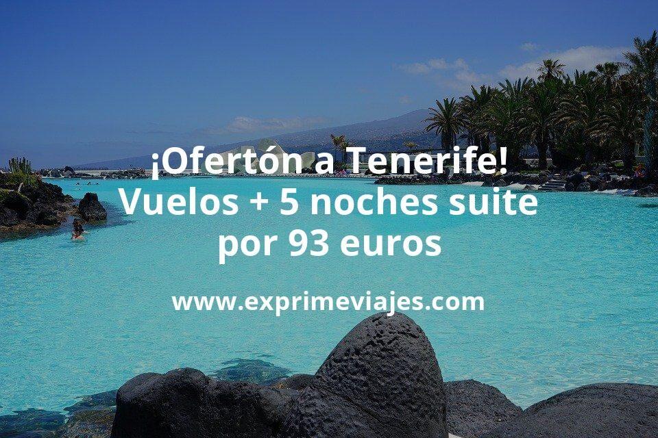 ¡Ofertón! Tenerife: Vuelos flexibles + 5 noches suite por 93euros