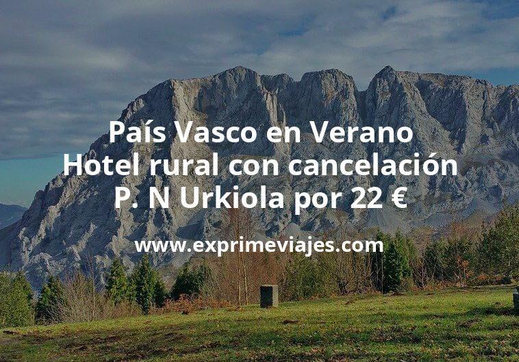 País Vasco en Verano: Hotel rural con cancelación en P. N Urkiola por 22€ p.p/noche