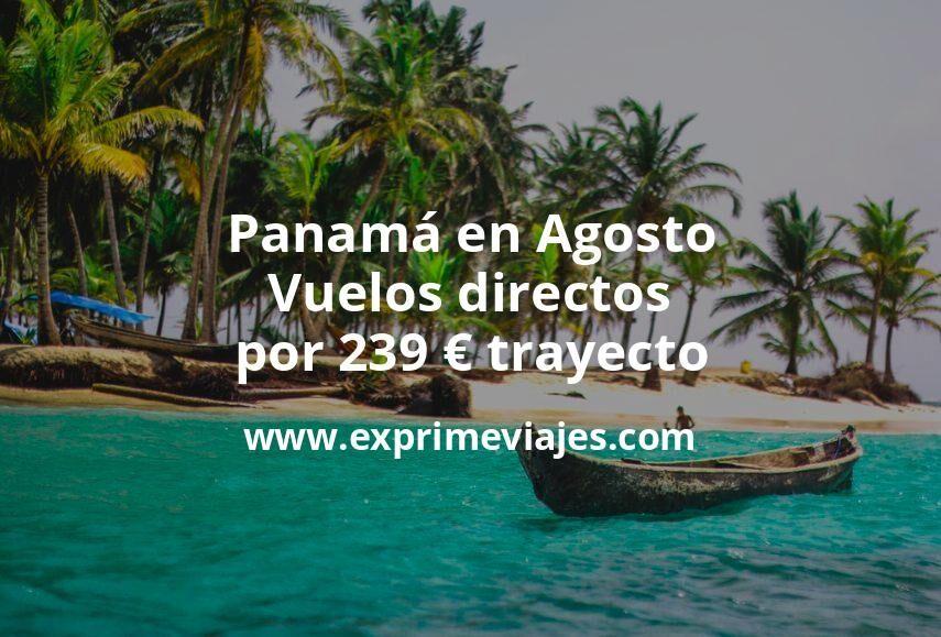 ¡Wow! Panamá en Agosto: Vuelos directos por 239euros trayecto