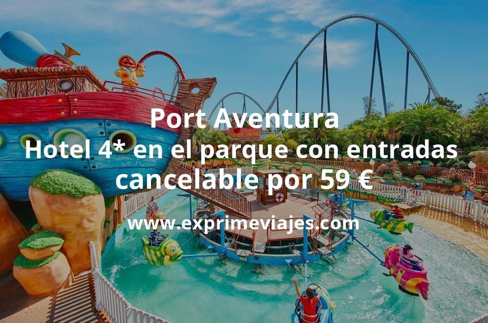 Port Aventura: Hotel 4* en el parque entradas incluidas y cancelación por 59€ p.p/noche