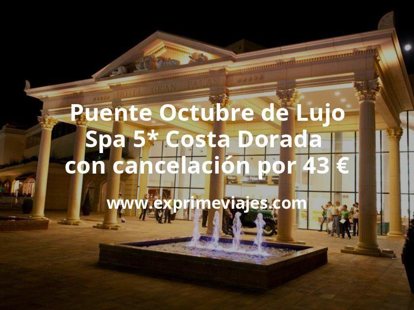 Puente Octubre de Lujo: Spa 5* Costa Dorada con cancelación por 43€ p.p/noche