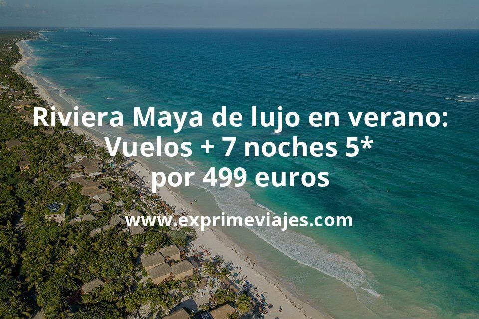 ¡Increíble! Riviera Maya de lujo en verano: Vuelos + 7 noches 5* por 499euros