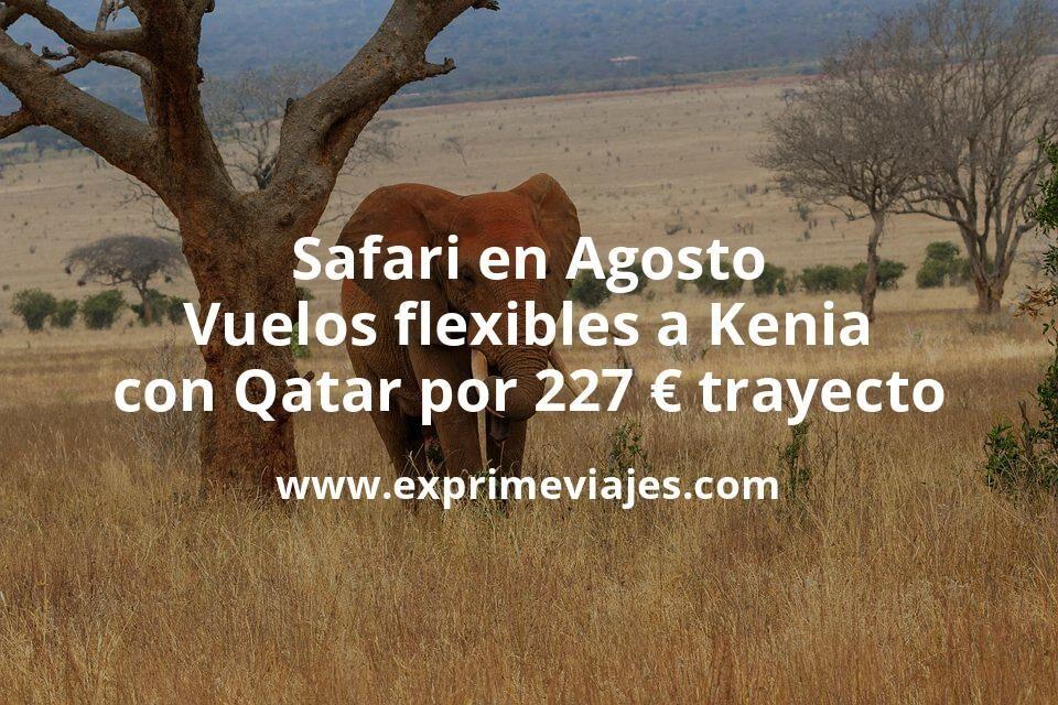 Safari en Agosto: Vuelos flexibles a Kenia con Qatar por 227euros trayecto