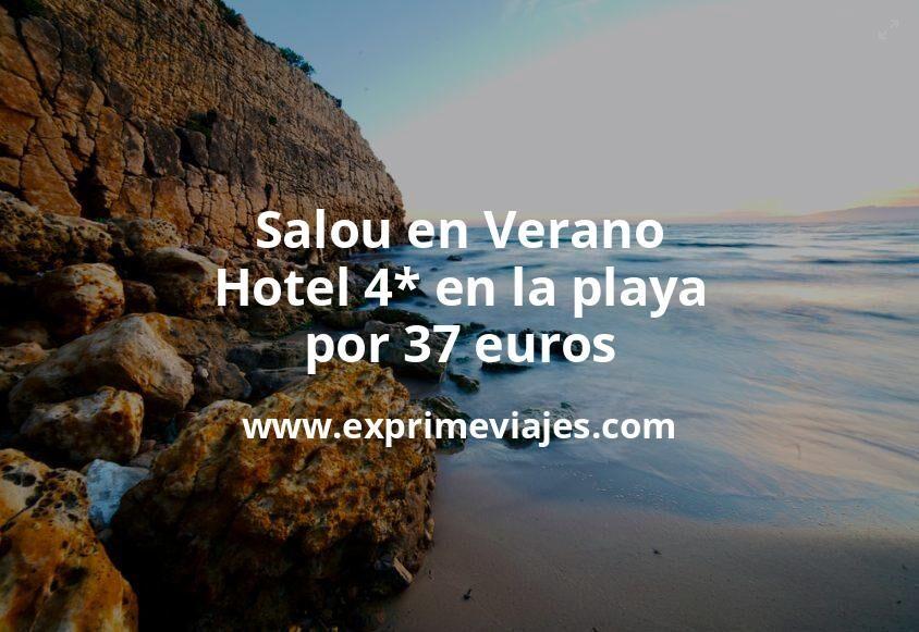 Salou en Verano: Hotel 4* en la playa por 37 p.p/noche