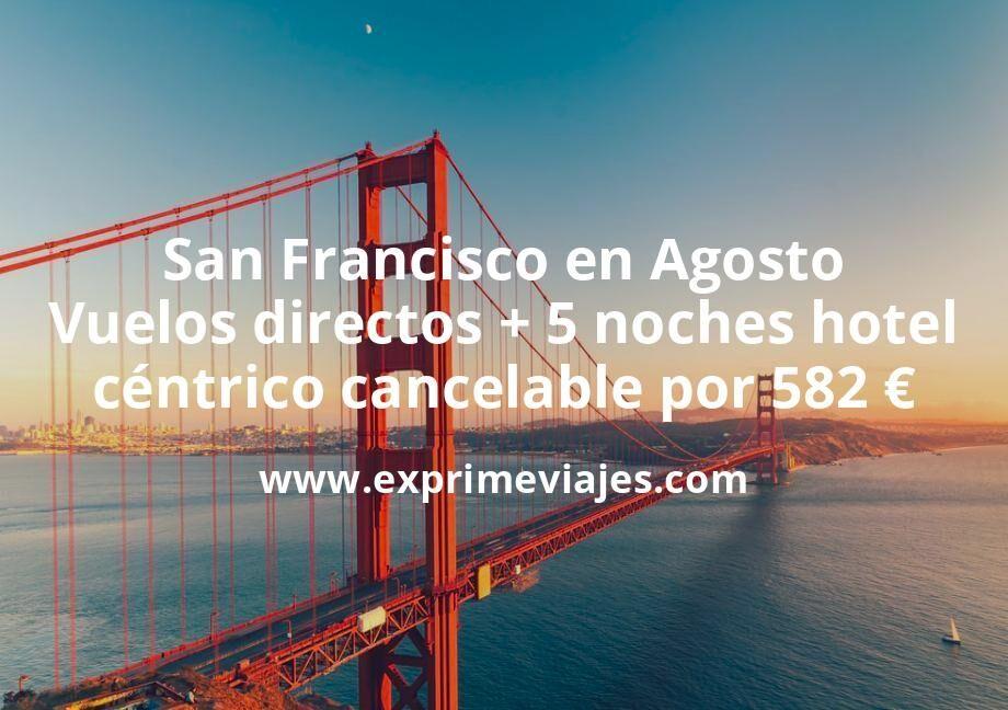 San Francisco en Agosto: Vuelos directos + 5 noches hotel céntrico cancelable por 582euros