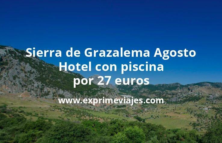 Sierra de Grazalema en Agosto : Hotel con piscina por 27€ p.p/noche