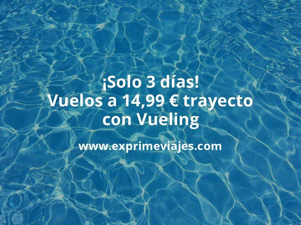 ¡Solo 3 días! Vuelos en verano a 14,99€ trayecto con Vueling