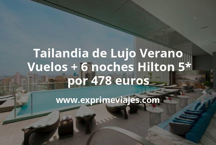¡Ofertón! Tailandia de Lujo en Verano: Vuelos + 6 noches Hilton 5* por 478euros