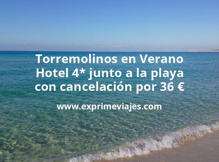 Torremolinos en Verano: Hotel 4* junto a la playa con cancelación por 36€ p.p/noche