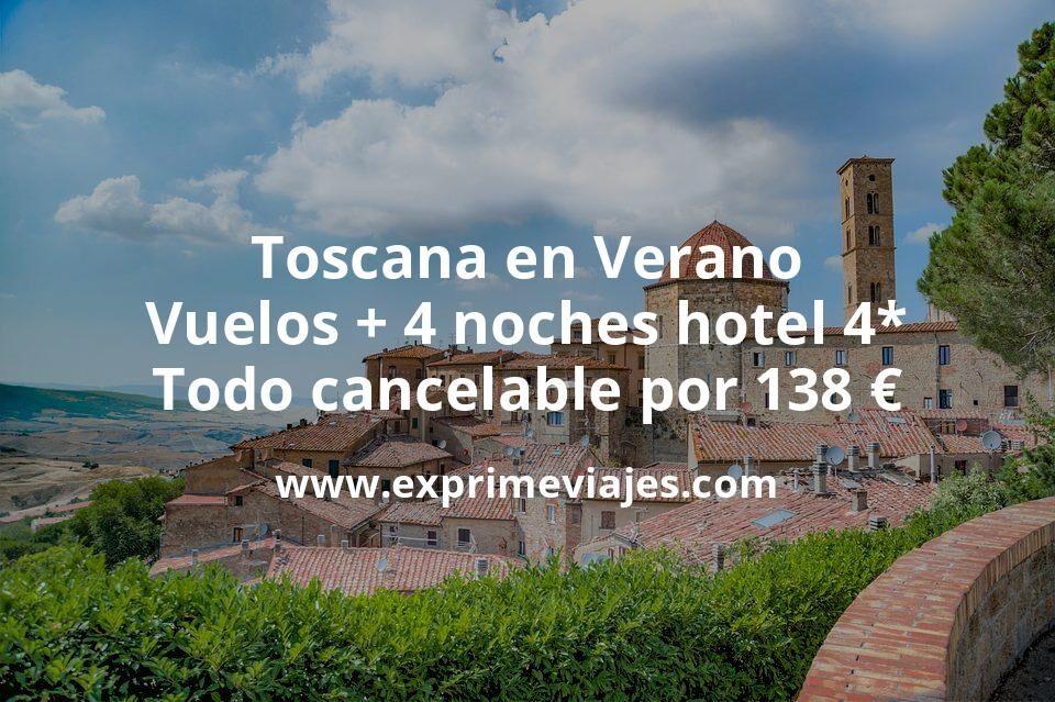 ¡Chollazo! Toscana en Verano: Vuelos + 4 noches hotel 4* todo cancelable por 138euros