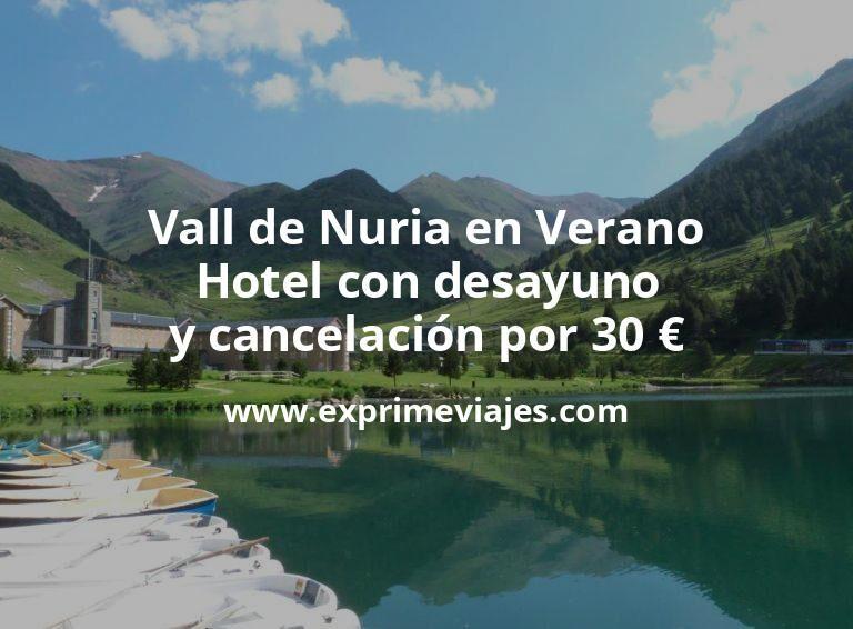 ¡Impresionante! Vall de Nuria en Verano: Hotel con desayuno y cancelación por 30€ p.p/noche