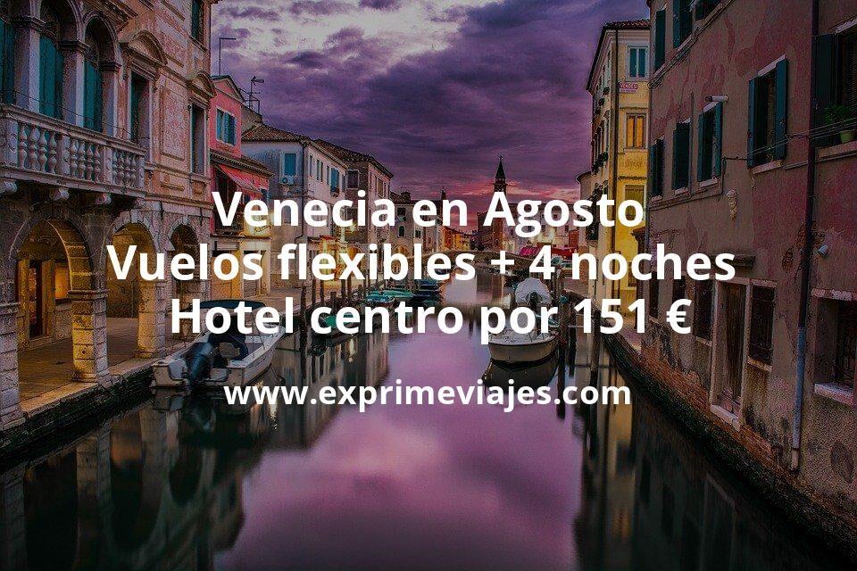 Venecia en Agosto: Vuelos flexibles + 4 noches hotel centro por 151euros